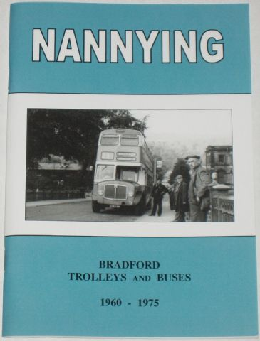 Nannying - Bradford and Trolleys and Buses 1960-1975, by Stan Ledgard
